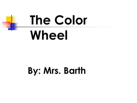 The Color Wheel By: Mrs. Barth. This is the color wheel.