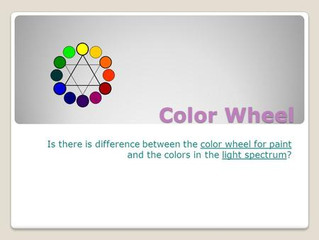 Color Wheel Is there is difference between the color wheel for paint and the colors in the light spectrum?