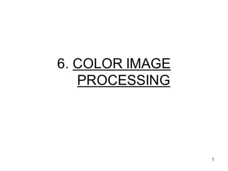 6. COLOR IMAGE PROCESSING