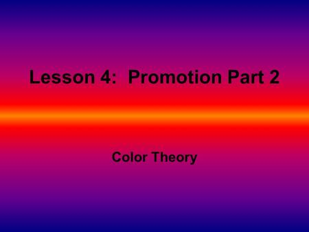Lesson 4: Promotion Part 2 Color Theory. Marketing Strategies Colors in promotion have varied effects on consumers Color plays a large role in memory.
