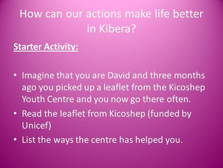 How can our actions make life better in Kibera?