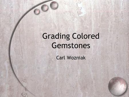 "Grading Colored Gemstones Carl Wozniak. Grading colored gemstones  Color stone grading is considerably different from diamond grading  While the ""4."