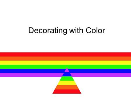 Decorating with Color. Color Wheel There are 12 colors in the color wheel 3 Primary Colors - Every other color is made from some combination of primary.
