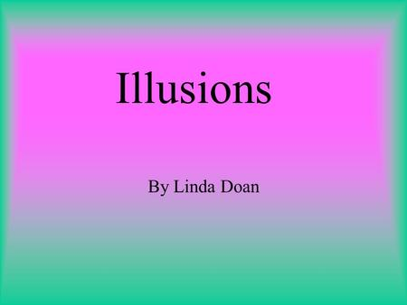 Illusions By Linda Doan. The Hermann Square Do you see gray circles in the intersection of the squares? Look again, do those circles really exist?