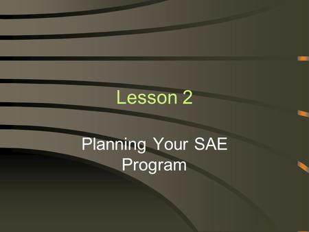 Lesson 2 Planning Your SAE Program. Next Generation Science/Common Core Science Standards Addressed! CCSS.Math.Content.HSN-Q.A.3 Choose a level of accuracy.