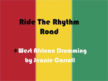 Ride The Rhythm Road  West African Drumming by Jeanie Carroll.