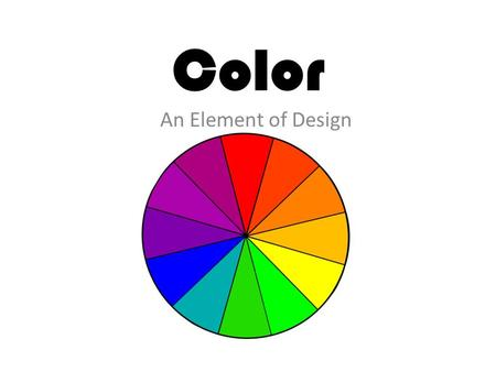 Color An Element of Design. What colors do you associate with… Exciting Appetite Cheerful Serene and Peaceful Calm and Quiet Royalty & Artistic Professional.