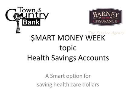 $MART MONEY WEEK topic Health Savings Accounts A Smart option for saving health care dollars.