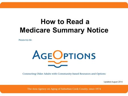 1 How to Read a Medicare Summary Notice Updated August 2014.