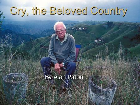 Alan Paton's Cry, the Beloved Country: Summary & Analysis
