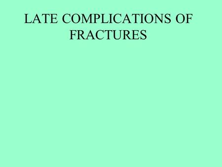 LATE COMPLICATIONS OF FRACTURES