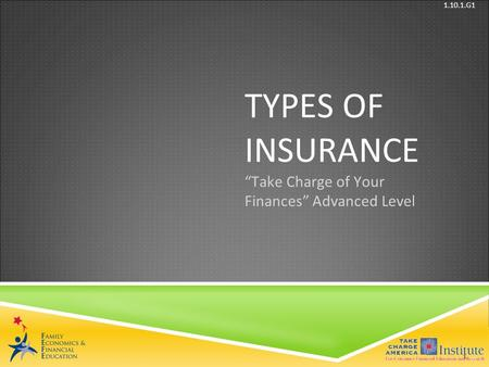 © Family Economics & Financial Education – Revised May 2011– Insurance Unit – Types of Insurance– Slide Funded by a grant from Take Charge America, Inc.