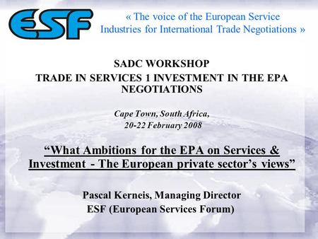 "SADC WORKSHOP TRADE IN SERVICES 1 INVESTMENT IN THE EPA NEGOTIATIONS Cape Town, South Africa, 20-22 February 2008 ""What Ambitions for the EPA on Services."