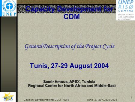 Capacity Development for CDM - RW4 Tunis, 27-29 August 2004 1 Capacity Development for CDM General Description of the Project Cycle Tunis, 27-29 August.