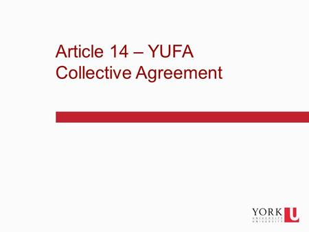 1 Article 14 – YUFA Collective Agreement. 2 Agenda Pension & Benefits pension and benefit information related to Article 14 Faculty Relations Aspects.