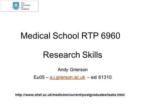 1 Medical School RTP 6960 Research Skills Andy Grierson Eu05 – a.j.grierson.ac.uk – ext 61310a.j.grierson.ac.uk