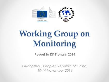 Working Group on Monitoring Report to KP Plenary 2014 Guangzhou, People's Republic of China, 10-14 November 2014.