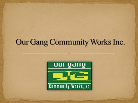 Our Gang Community Works Inc. a Crown Heights Brooklyn, 501c3 community based organization. MISSION is dedicated to the physical, social, psychological.