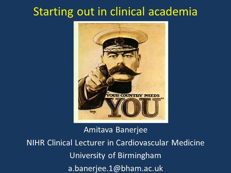 Starting out in clinical academia Amitava Banerjee NIHR Clinical Lecturer in Cardiovascular Medicine University of Birmingham