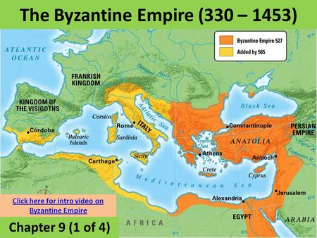 The Byzantine Empire (330 – 1453) Chapter 9 (1 of 4) Click here for intro video on Byzantine Empire.