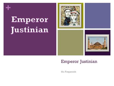 "+ Emperor Justinian Mr. Fitzpatrick. + Learning Goals for ""You."" You will understand the impact Justinian had on the Byzantine people and later civilizations."