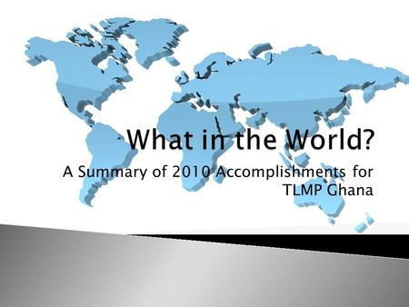 A Summary of 2010 Accomplishments for TLMP Ghana.