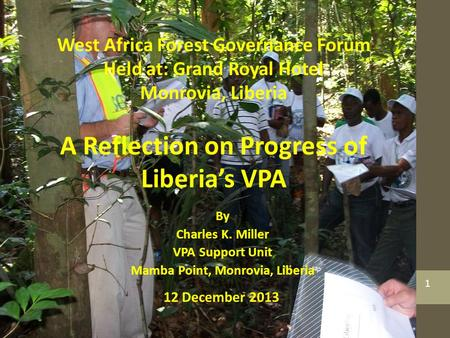 By Charles K. Miller VPA Support Unit Mamba Point, Monrovia, Liberia West Africa Forest Governance Forum Held at: Grand Royal Hotel Monrovia, Liberia A.