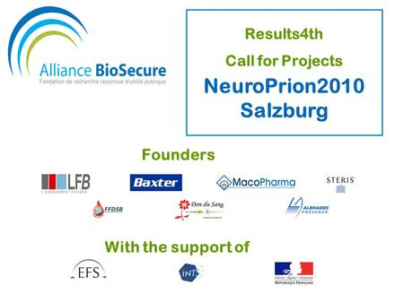 Founders With the support of Results4th Call for Projects NeuroPrion2010 Salzburg.