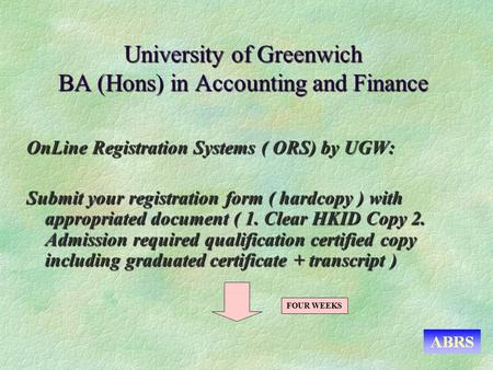 University of Greenwich BA (Hons) in Accounting and Finance OnLine Registration Systems ( ORS) by UGW: Submit your registration form ( hardcopy ) with.