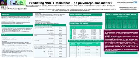 Predicting NNRTI Resistance – do polymorphisms matter? Nicola E Mackie 1, Lucy Garvey 1, Anna Maria Geretti 2, Linda Harrison 3, Peter Tilston 4, Andrew.