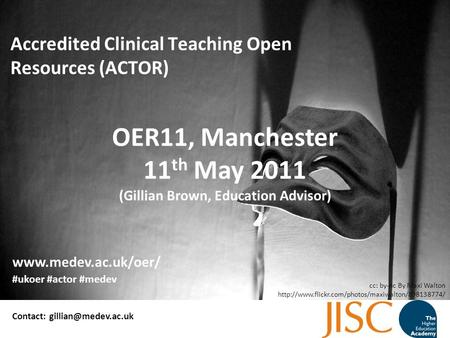 OER11, Manchester 11 th May 2011 (Gillian Brown, Education Advisor) Accredited Clinical Teaching Open Resources (ACTOR) Contact: #ukoer.