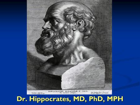 Dr. Hippocrates, MD, PhD, MPH. Society for Sex Therapy & Research (SSTAR) April 3, 2009 - Arlington, VA. Contemporary Sexual Medicine for Sex Dysfunction: