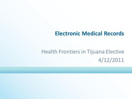 Electronic Medical Records Health Frontiers in Tijuana Elective 4/12/2011.