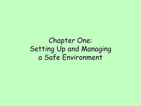 Chapter One: Setting Up and Managing a Safe Environment.