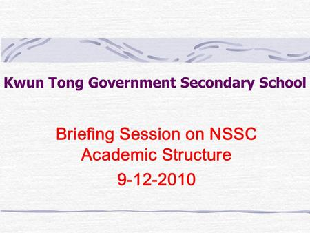 Kwun Tong Government Secondary School Briefing Session on NSSC Academic Structure 9-12-2010.