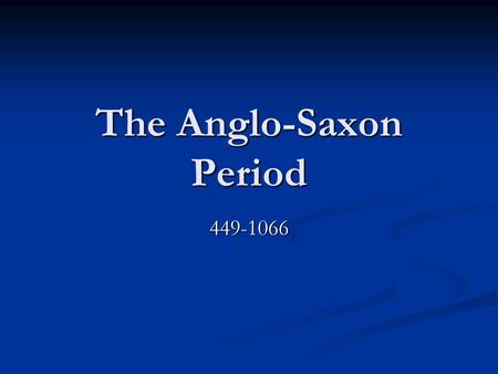 The Anglo-Saxon Period 449-1066. Objectives The student will: recognize literary forms and major literary techniques recognize literary forms and major.