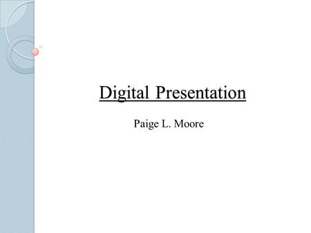 Digital Presentation Paige L. Moore. About Me  My name is Paige Laine Moore. I am currently 16 years old, but I will be 17 on October 11 th. I am a senior.