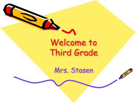 Welcome to Third Grade Mrs. Stasen. Organizational Tools Assignment Notebook –A–All assignments, reminders and important dates –B–Best way to communicate.