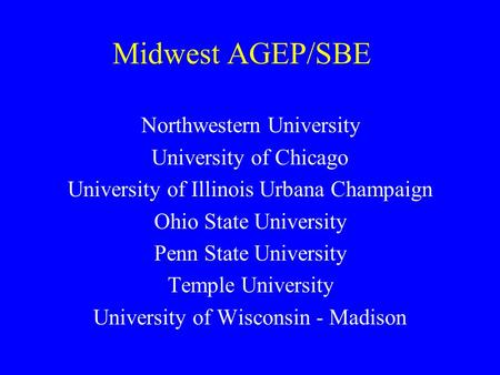 Midwest AGEP/SBE Northwestern University University of Chicago University of Illinois Urbana Champaign Ohio State University Penn State University Temple.