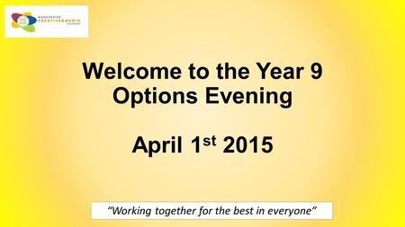 "Welcome to the Year 9 Options Evening April 1 st 2015 ""Working together for the best in everyone"""