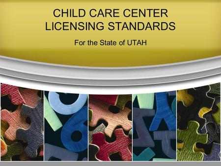 CHILD CARE CENTER LICENSING STANDARDS For the State of UTAH.