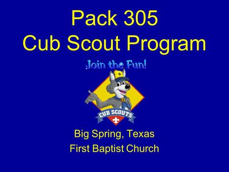 Pack 305 Cub Scout Program Big Spring, Texas First Baptist Church.