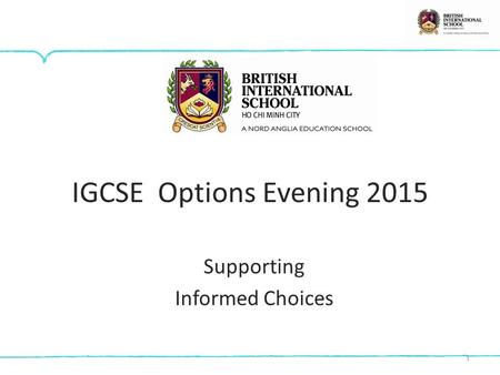 1 IGCSE Options Evening 2015 Supporting Informed Choices.