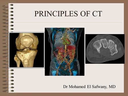 PRINCIPLES OF CT Dr Mohamed El Safwany, MD. Intended learning outcome The student should learn at the end of this lecture principles of CT.