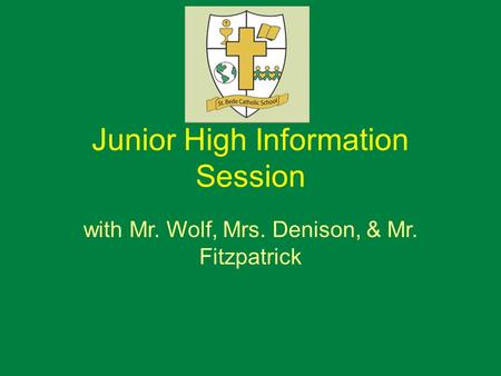 Junior High Information Session with Mr. Wolf, Mrs. Denison, & Mr. Fitzpatrick.