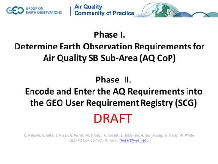 Phase I. Determine Earth Observation Requirements for Air Quality SB Sub-Area (AQ CoP) K. Hoijarvi, S. Falke, J. Husar, R. Poirot, M. Schulz., K. Torsett,