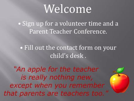 """An apple for the teacher is really nothing new, except when you remember that parents are teachers too."" Welcome Sign up for a volunteer time and a Parent."