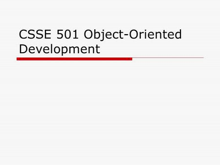 CSSE 501 Object-Oriented Development. Today…  Chapter 3: Object-Oriented Design.
