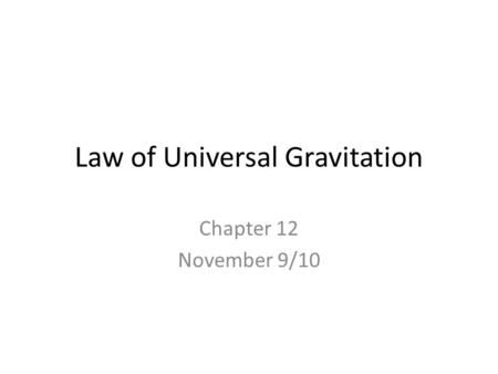 Law of Universal Gravitation Chapter 12 November 9/10.