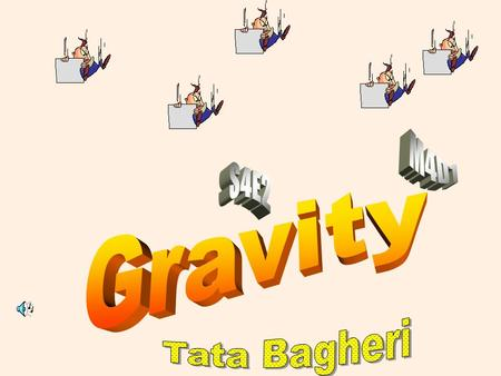 Gravity is a pulling force It pulls things down towards the earth.